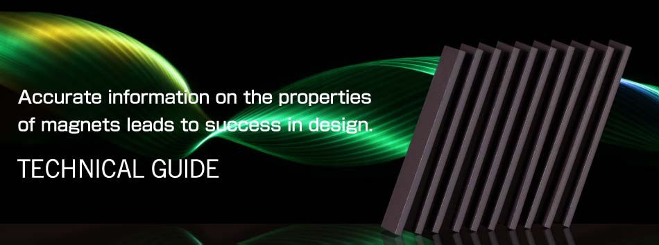 Accurate information on the properties of magnets leads to success in design. TECHNICAL GUIDE