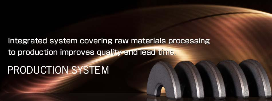 Integrated system covering raw materials to manufacture improves quality and lead time. PRODUCTION SYSTEM