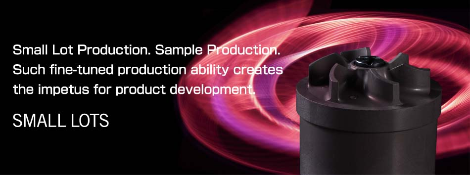 Small Lot Production. Sample Production. Such fine-tuned production ability creates the impetus for product development. SMALL LOTS
